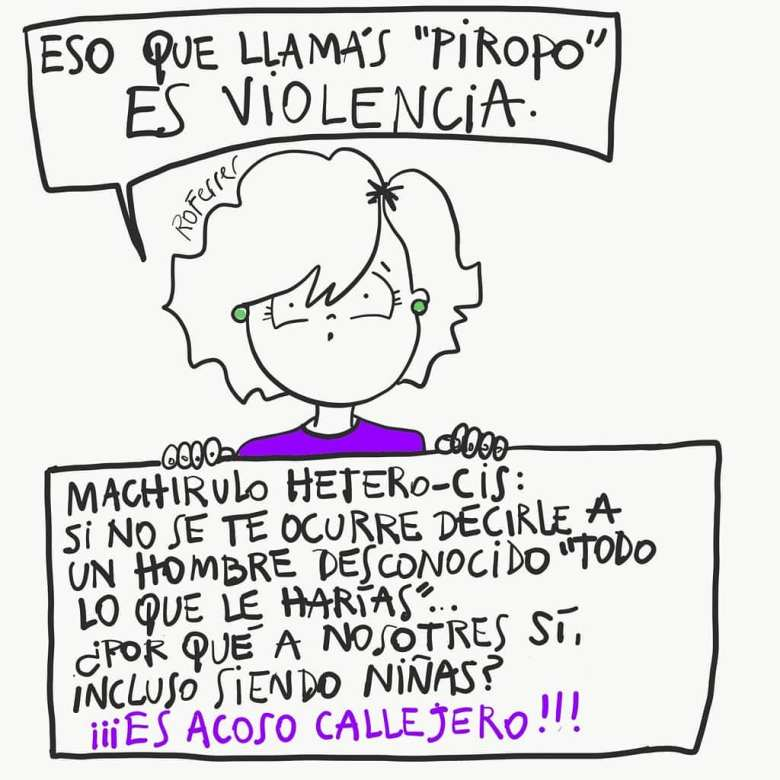"""ilustración de Ro Ferrer sobre el el acoso callejero. Machirulo hetero-is: si no se te ocurre decirle a un hombre desconocido """"todo lo que le harías"""" ¿por qué a nosotres sí? incluso siendo niñas. Entrevista en Revista Amalgama"""