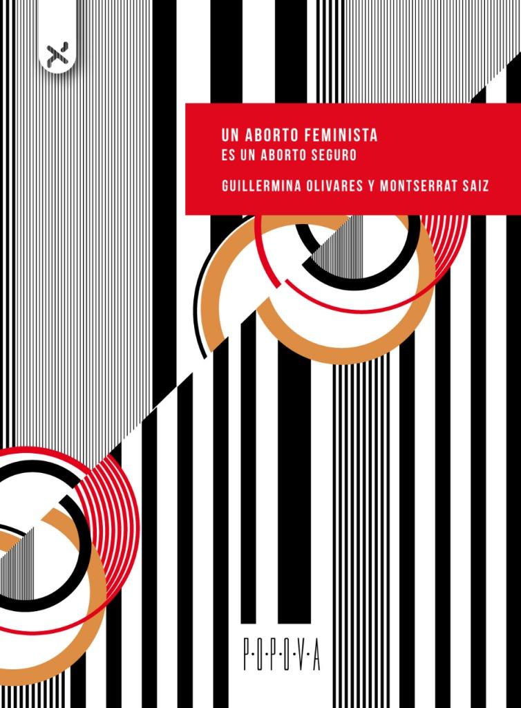 """Libro """"Un Aborto feminista es un aborto seguro"""" por Monsterrat Saiz y Guillermina Olivares. Editorial Popova. 2019"""